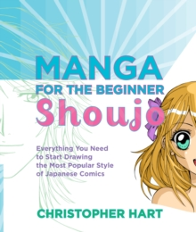 Manga for the Beginner Shoujo : Everything You Need to Start Drawing the Most Popular Style of Japanese Comics, Paperback