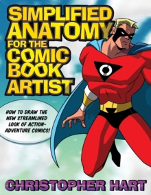 Simplified Anatomy for the Comic Book Artist : How to Draw the New Streamlined Look of Action-adventure Comics, Paperback Book
