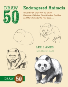 Draw 50 Endangered Animals : The Step-by-step Way to Draw Humpback Whales, Giant Pandas, Gorillas, and More Friends We May Lose..., Paperback