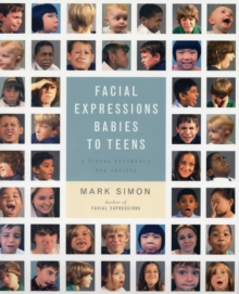 Facial Expressions : Babies to Teens - A Visual Reference for Artists, Paperback Book