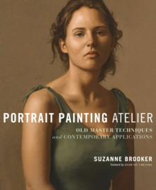 Portrait Painting Atelier : Old Masters Techniques and Contemporary Applications, Hardback