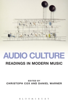 Audio Culture : Readings in Modern Music, Paperback