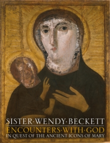 Encounters with God : In Quest of the Ancient Icons of Mary, Hardback