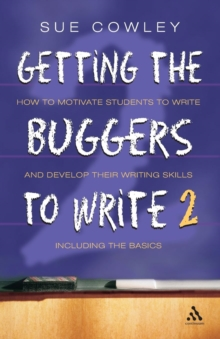 Getting the Buggers to Write 2 : How to Motivate Students to Write and Develop Their Writing Skills Including the Basics, Paperback