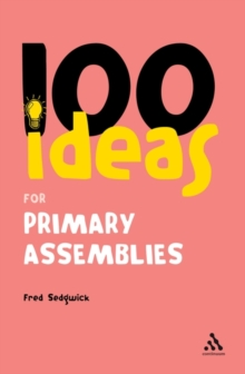 100 Ideas for Assemblies : Primary School Edition, Paperback
