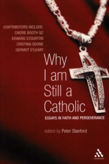 Why I am Still a Catholic : Faith and Perseverance, Paperback Book