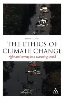The Ethics of Climate Change : Right and Wrong in a Warming World, Paperback