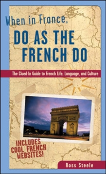 When in France, Do as the French Do : The Clued-in Guide to French Life, Language and Culture, Paperback Book