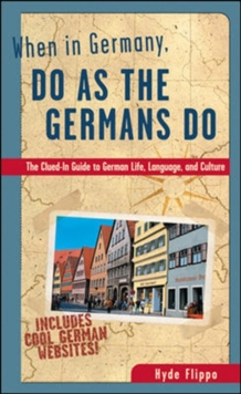 When in Germany, Do as the Germans Do : The Clued-in Guide to German Life, Language and Culture, Paperback Book