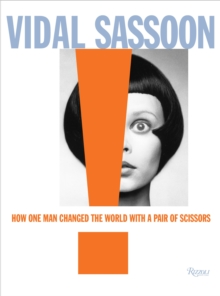 Vidal Sassoon : How One Man Changed the World with a Pair of Scissors, Hardback