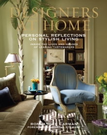 Designers at Home: Personal Reflections on Stylish Living : Inside the Lives and Houses of Leading Tastemakers, Hardback