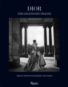 Dior the Legendary Images : Great Photographers and Dior, Hardback Book