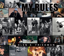Glen E. Friedman : My Rules, Hardback