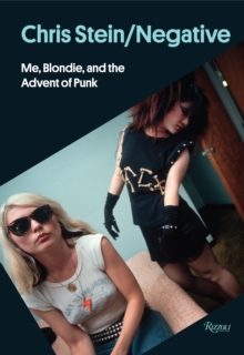 Chris Stein / Negative : Me, Blondie, and the Advent of Punk, Hardback