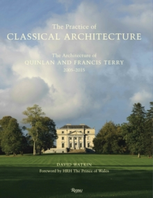 Practice of Classical Architecture : The Architecture of Quinlan and Francis Terry, 2005-2015, Hardback