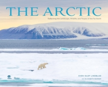 The Arctic : Capturing the Majestic Scenery, Wildlife, and Native Peoples of the Far North, Hardback Book