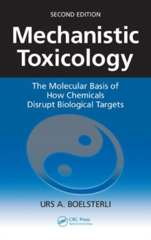 Mechanistic Toxicology : The Molecular Basis of How Chemicals Disrupt Biological Targets, Paperback