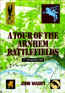 Battlefield Tour Guide to the Battles of Arnhem, Oosterbeek and Driel, Paperback Book