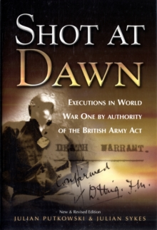 Shot at Dawn : Executions in World War One by Authority of the British Army Act, Hardback