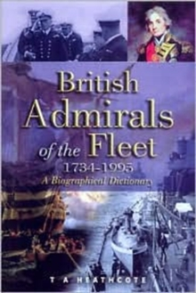 British Admirals of the Fleet 1734-1995 : A Biographical Dictionary, Hardback Book