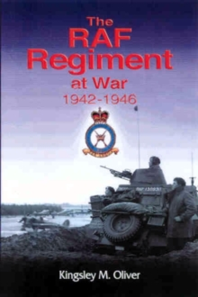 The RAF Regiment at War 1942-46, Hardback Book