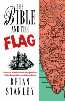 The Bible and the Flag : Protestant Mission and British Imperialism in the 19th and 20th Centuries, Paperback