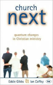Church Next : Quantum Changes in Christian Ministry, Paperback
