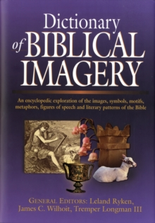 Dictionary of Biblical Imagery : An Encyclopaedic Exploration of the Images, Symbols, Motifs, Metaphors, Figures of Speech, Literary Patterns and Universal Images of the Bible, Hardback