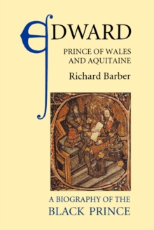 Edward, Prince of Wales and Aquitaine : A Biography of the Black Prince, Paperback