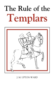 The Rule of the Templars : The French Text of the Rule of the Order of the Knights Templar, Hardback