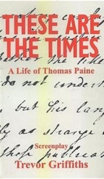 These are the Times : A Life of Thomas Paine, Paperback