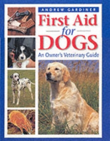 First Aid for Dogs : An Owner's Veterinary Guide, Hardback