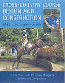 Cross-Country Course Design and Construction : The Essential Guide for Course Designers, Builders and Competitors, Hardback