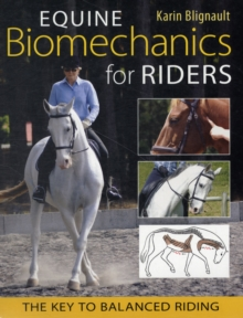 Equine Biomechanics for Riders : The Key to Balanced Riding, Paperback
