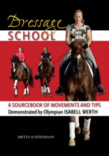 Dressage School : A Sourcebook of Movements and Tips Demonstrated by Olympian Isabell Werth, Hardback