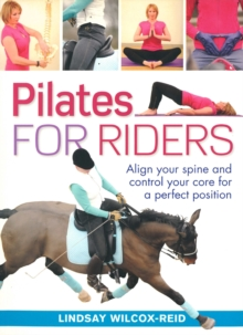 Pilates for Riders : Align Your Spine and Control Your Core for a Perfect Position, Hardback