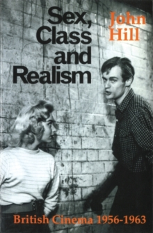 Sex, Class and Realism : British Cinema 1956-1963, Paperback