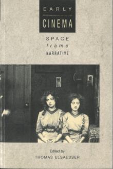 Early Cinema: Space, Frame, Narrative, Paperback Book