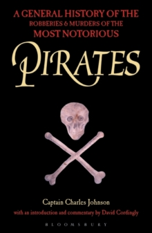 Pirates : A General History of the Robberies and Murders of the Most Notorious Pirates, Paperback
