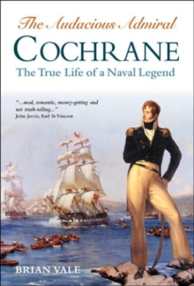 The Audacious Admiral Cochrane : The True Life of a Naval Legend, Hardback