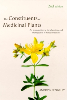 The Constituents of Medicinal Plants : An Introduction to the Chemistry and Therapeutics of Herbal Medicines, Paperback