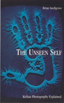 The Unseen Self : Kirlian Photography Explained, Paperback