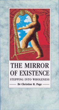 The Mirror of Existence : Stepping into Wholeness, Paperback