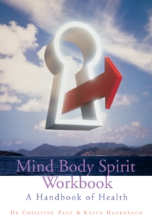 Mind Body Spirit Workbook : A Handbook of Health, Paperback