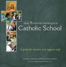 How to Survive Working in a Catholic School : A Guide for Teachers and Support Staff, Paperback
