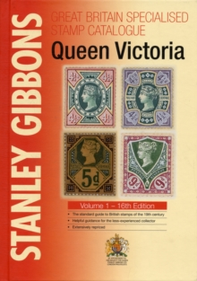 Stanley Gibbons Great Britain Specialised Catalogues: Queen Victoria : Volume 1, Hardback