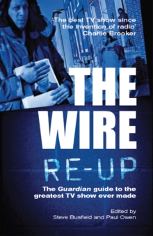 "The Wire Re-up : The ""Guardian"" Guide to the Greatest TV Show Ever Made, Paperback"