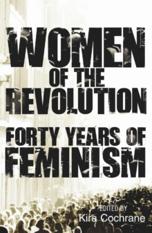 Women of the Revolution : Forty Years of Feminism, Paperback Book