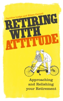 Retiring with Attitude : Approaching and Relishing Your Retirement, Paperback Book