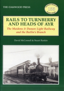 Rails to Turnberry and Heads of Ayr : The Maidens & Dunure Light Railway & the Butlin's Branch, Paperback
